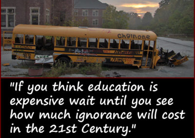 "Meme with photo of dilapidated school with broken down school bus in front: ""If youthink education is expensive wait until you see how much ignorance will cost in the 21st century."" -- Barack Obama."