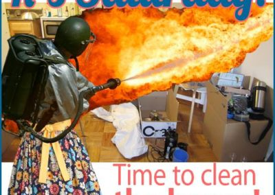Woman with blow torch: It's Saturday. Time to clean the house!