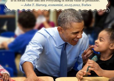 "Photo of Obama with cute Head Start kid. ""The problem with privatizing Government Programs: ""The problem, in a nutshell, is that not everything that is profitable is of social value and not everything of social value is profitable."" John T. Harvey, economist, Forbes magazine."